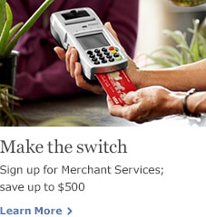 Make the switch. Sign up for Merchant Services; save up to $500. Learn More.