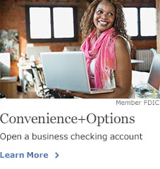 Convenience + Options. Open a business checking account. Member FDIC. Learn More.