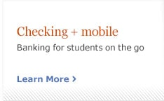 Checking plus mobile. Banking for students on the go. Learn More.
