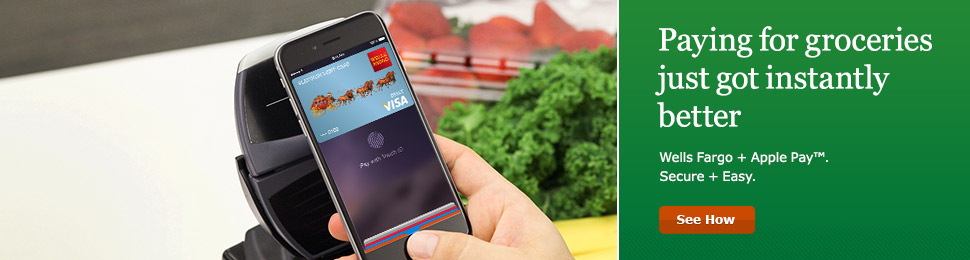 Paying for groceries just got instantly better Wells Fargo plus Apple Pay. Secure plus Easy. See How.