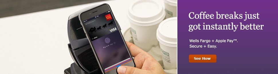 Coffee breaks just got instantly better. Wells Fargo plus Apple Pay. Secure plus Easy. See How.