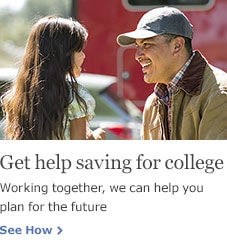 Get help saving for college. Working together, we can help you plan for the future. See How.