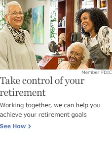Take control of your retirement. Working together, we can help you achieve your retirement goals. Member FDIC. See How.
