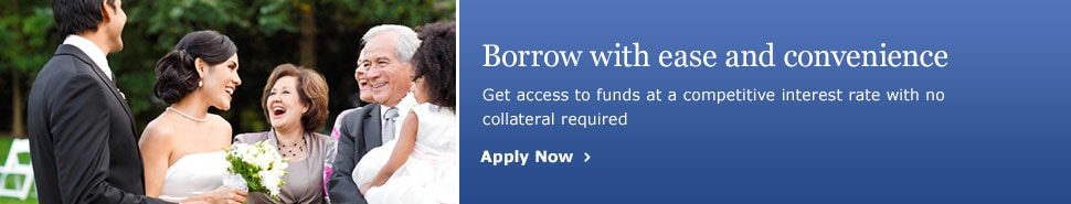 Borrow with ease and convenience. Get access to funds at a competitive interest rate with no collateral required. Apply Now.