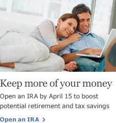 Keep more of your money. Open an IRA by April 15 to boost potential retirement and tax savings. Open an IRA.