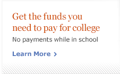 Get the funds you need to pay for college. No payments while in school. Learn More.
