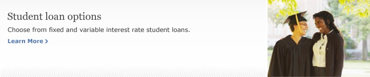 Student loan options. Choose from fixed and variable rate student loans. Learn More.