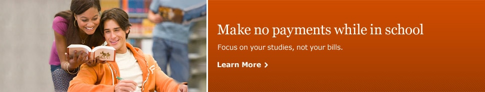 Make no payments while in school. Focus on your studies, not your bills. Learn More.